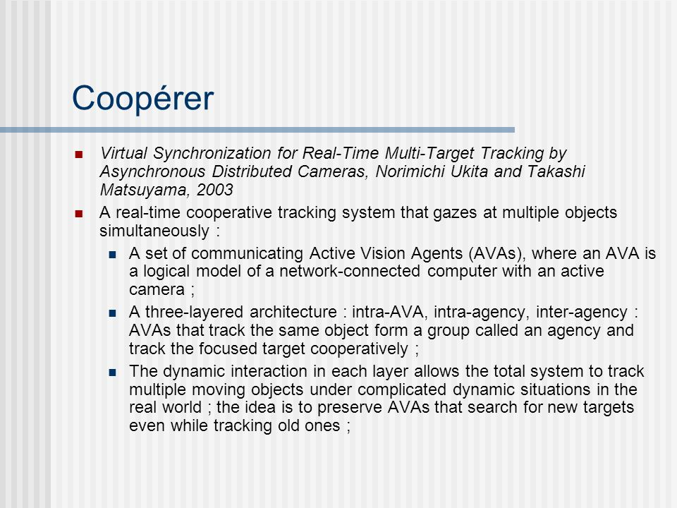 Coopérer Virtual Synchronization for Real-Time Multi-Target Tracking by Asynchronous Distributed Cameras, Norimichi Ukita and Takashi Matsuyama, 2003.
