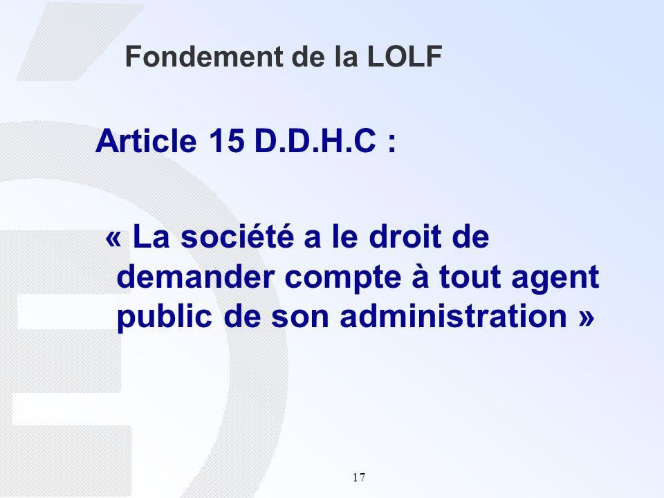 Fondement de la LOLF Article 15 D.D.H.C : « La société a le droit de demander compte à tout agent public de son administration »
