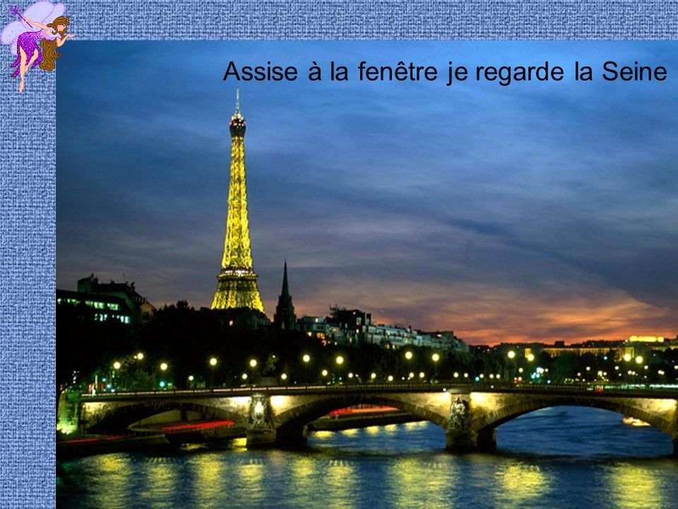 Assise à la fenêtre je regarde la Seine
