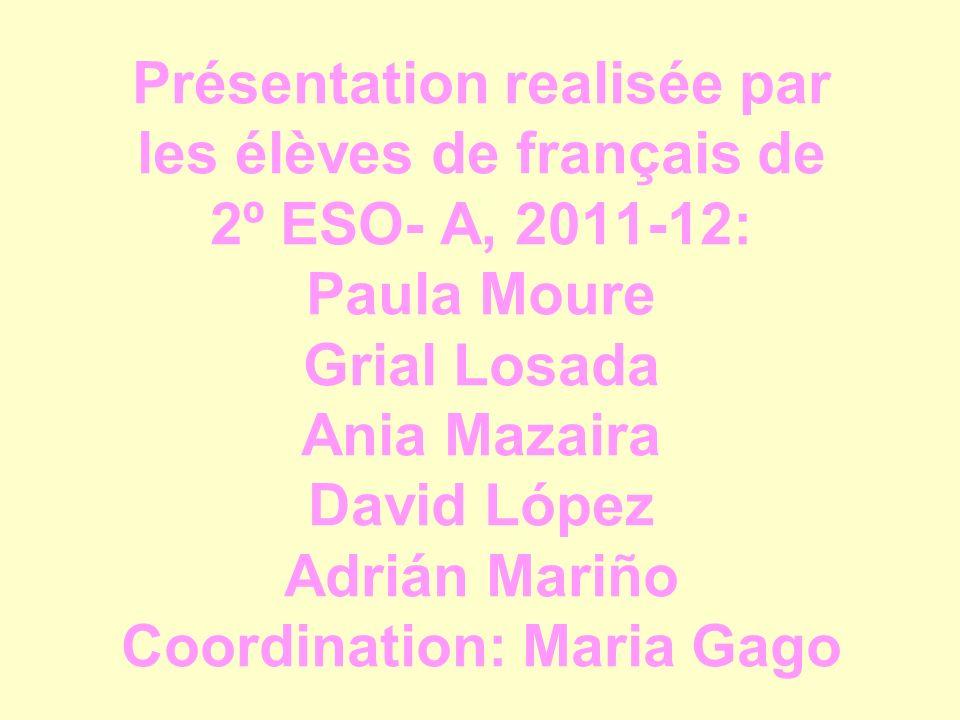 Présentation realisée par les élèves de français de 2º ESO- A, 2011-12: Paula Moure Grial Losada Ania Mazaira David López Adrián Mariño Coordination: Maria Gago