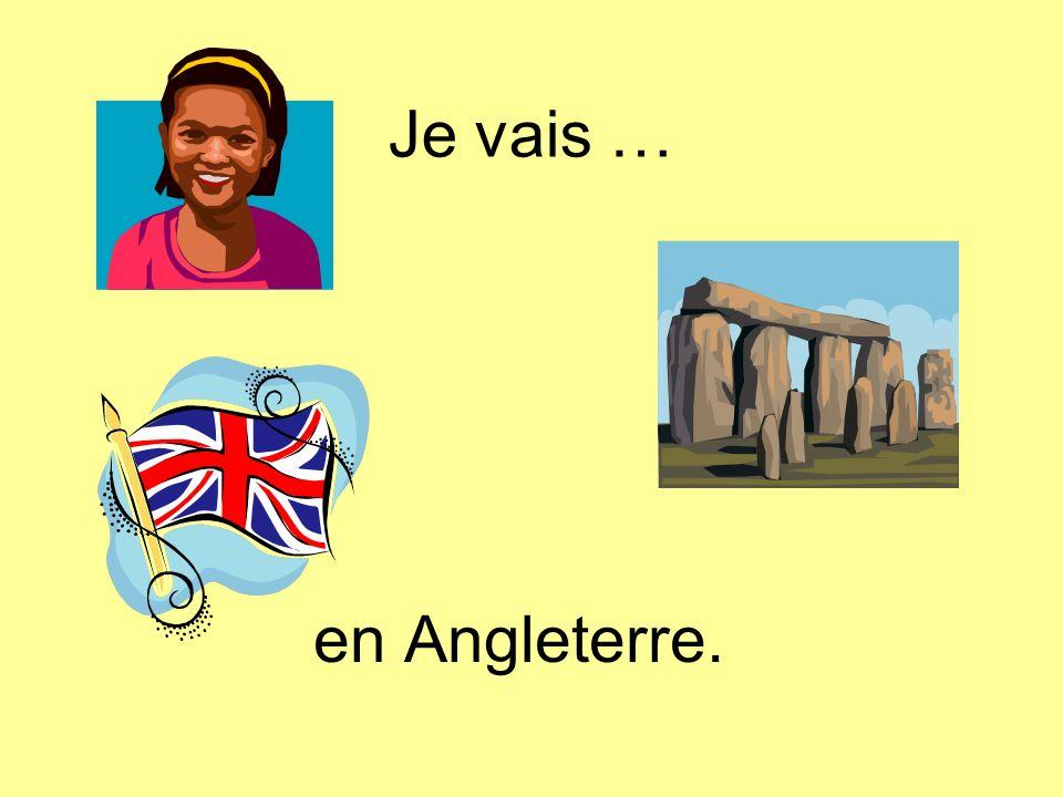 Je vais … en Angleterre.