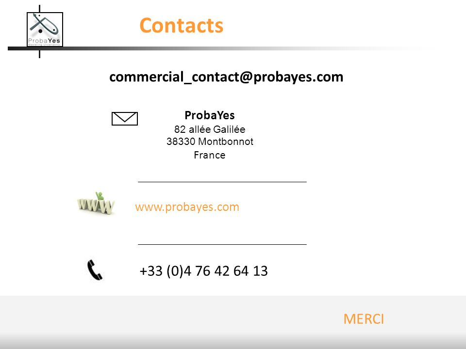 Contacts commercial_contact@probayes.com +33 (0)4 76 42 64 13 MERCI