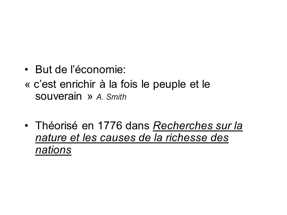 But de l'économie: « c'est enrichir à la fois le peuple et le souverain » A. Smith.