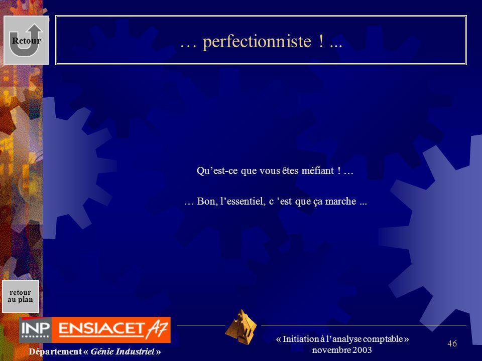 … perfectionniste ! ... Qu'est-ce que vous êtes méfiant ! …