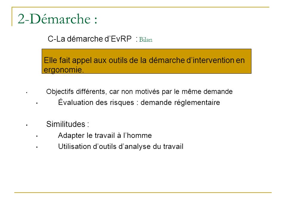 2-Démarche : C-La démarche d'EvRP : Bilan Elle fait appel aux outils de la démarche d'intervention en ergonomie.