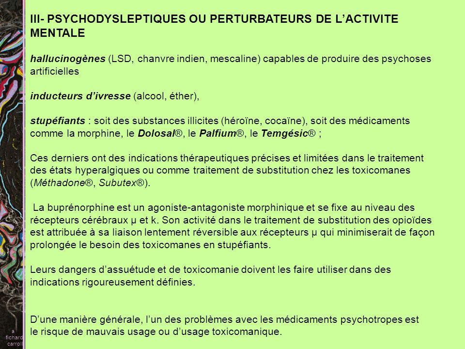 III- PSYCHODYSLEPTIQUES OU PERTURBATEURS DE L'ACTIVITE MENTALE