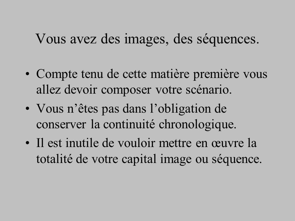 Vous avez des images, des séquences.