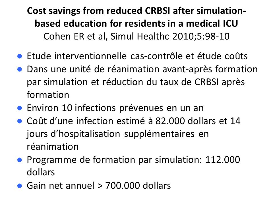 Cost savings from reduced CRBSI after simulation-based education for residents in a medical ICU Cohen ER et al, Simul Healthc 2010;5:98-10