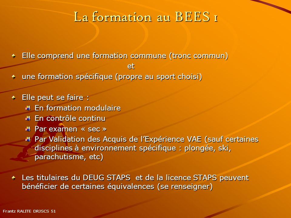 La formation au BEES 1 Elle comprend une formation commune (tronc commun) et. une formation spécifique (propre au sport choisi)