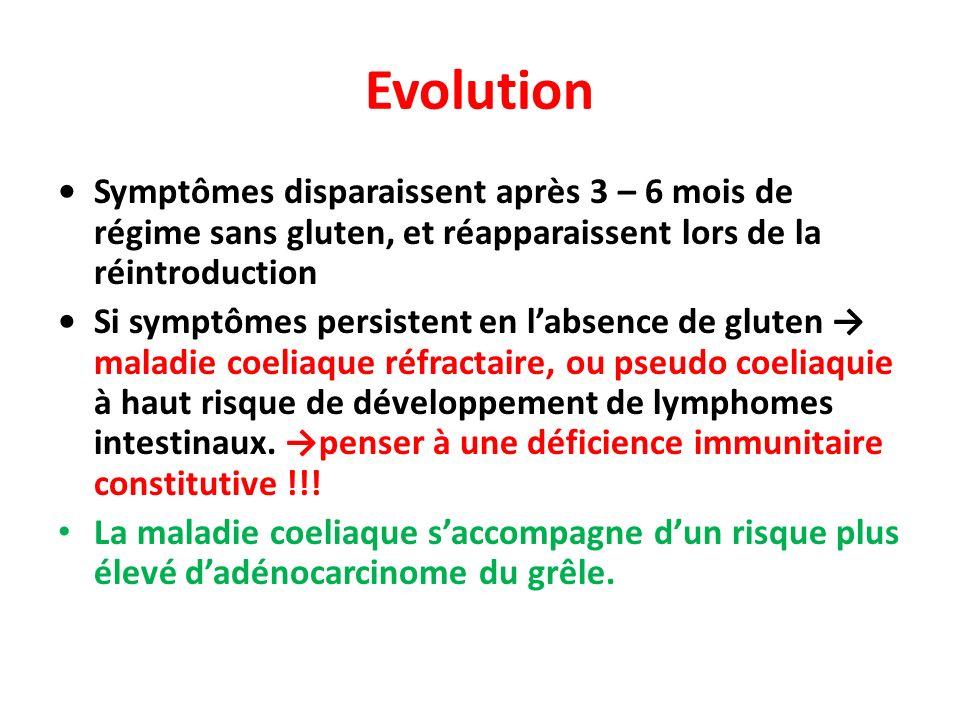 Evolution • Symptômes disparaissent après 3 – 6 mois de régime sans gluten, et réapparaissent lors de la réintroduction.