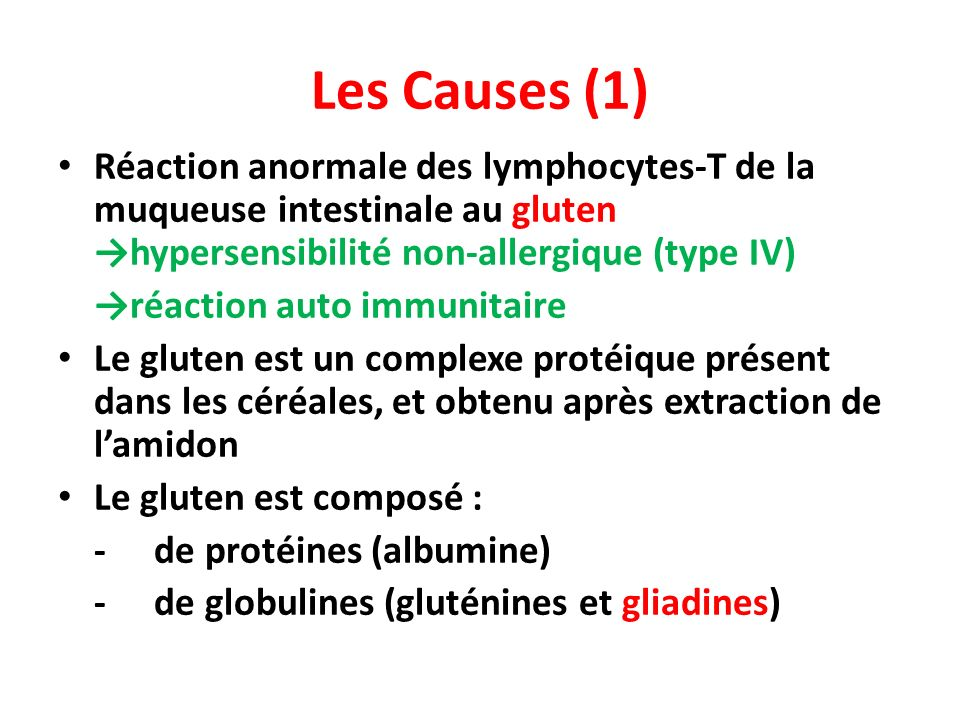 Les Causes (1) Réaction anormale des lymphocytes-T de la muqueuse intestinale au gluten →hypersensibilité non-allergique (type IV)