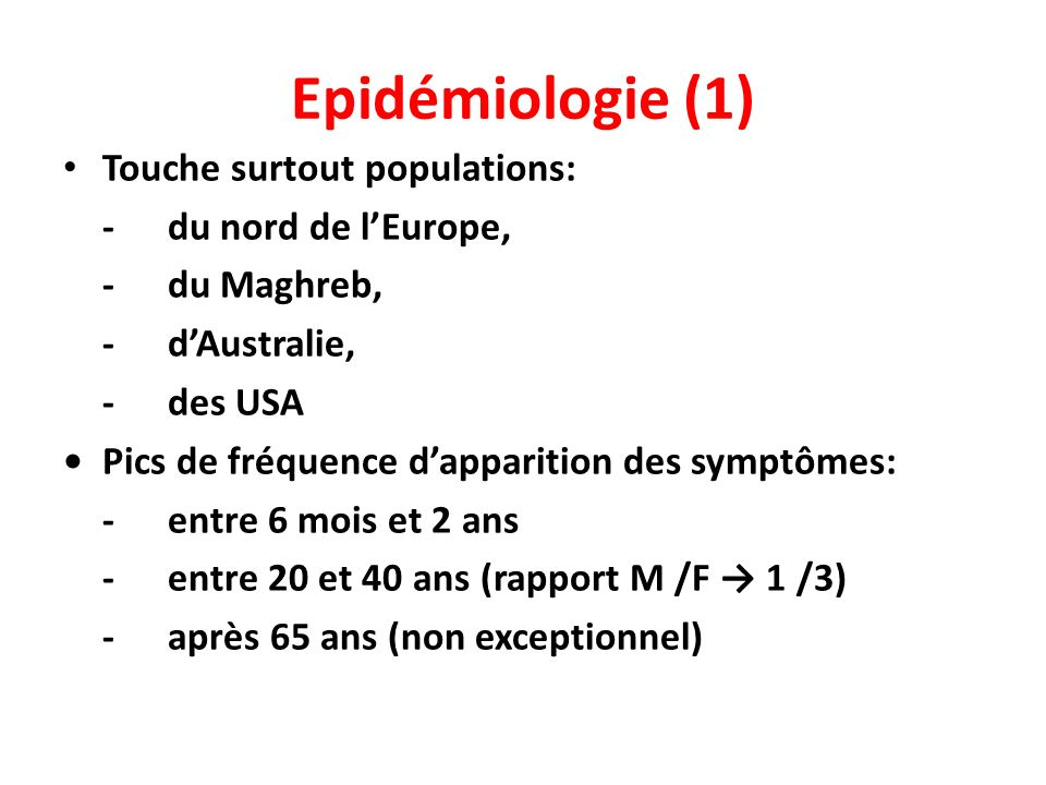 Epidémiologie (1) Touche surtout populations: - du nord de l'Europe,