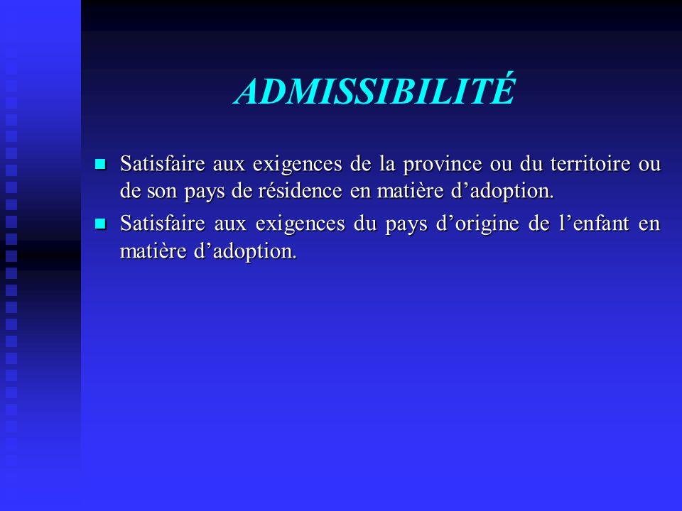 ADMISSIBILITÉ Satisfaire aux exigences de la province ou du territoire ou de son pays de résidence en matière d'adoption.