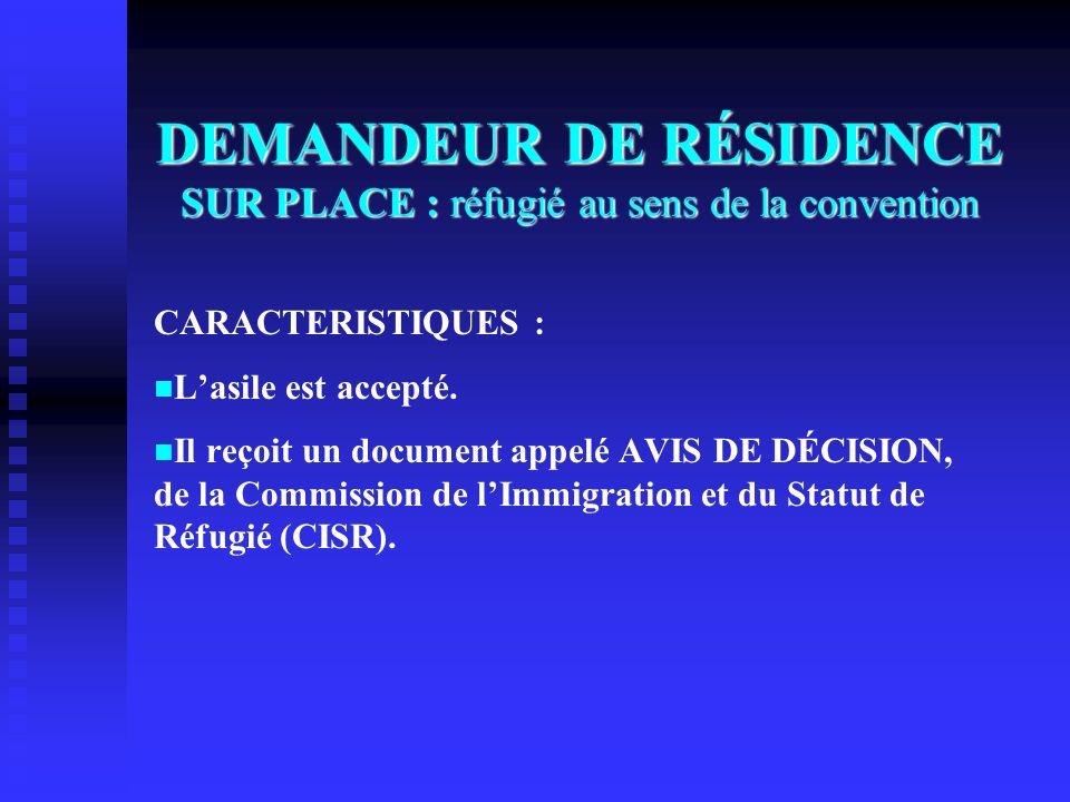 DEMANDEUR DE RÉSIDENCE SUR PLACE : réfugié au sens de la convention