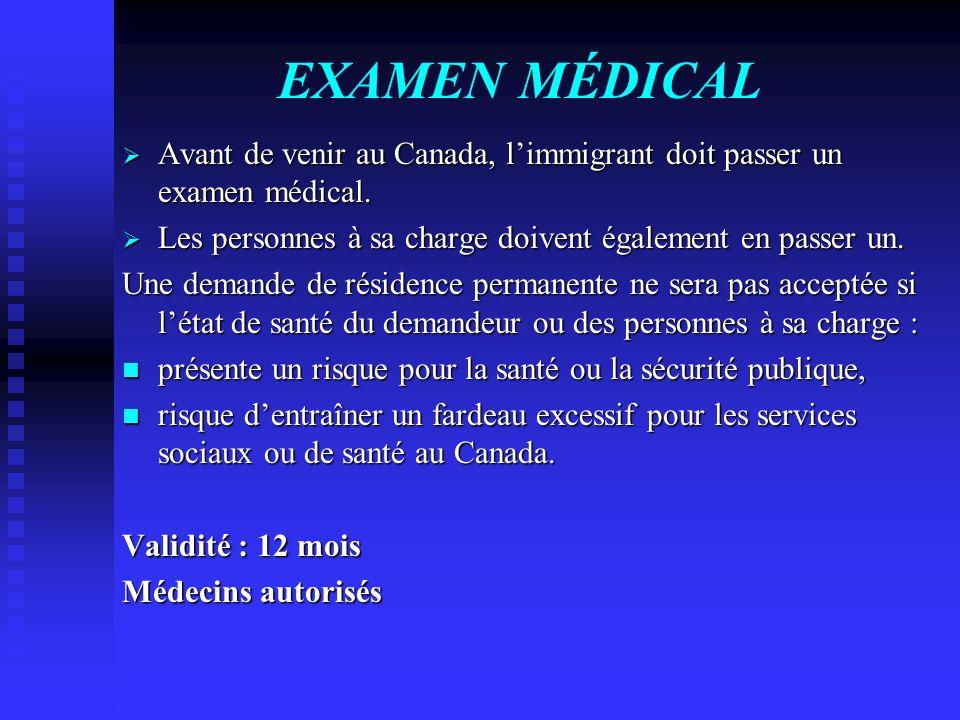 EXAMEN MÉDICAL Avant de venir au Canada, l'immigrant doit passer un examen médical. Les personnes à sa charge doivent également en passer un.