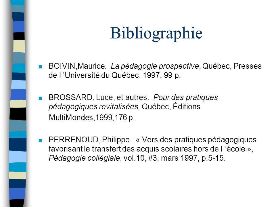 Bibliographie BOIVIN,Maurice. La pédagogie prospective, Québec, Presses de l 'Université du Québec, 1997, 99 p.