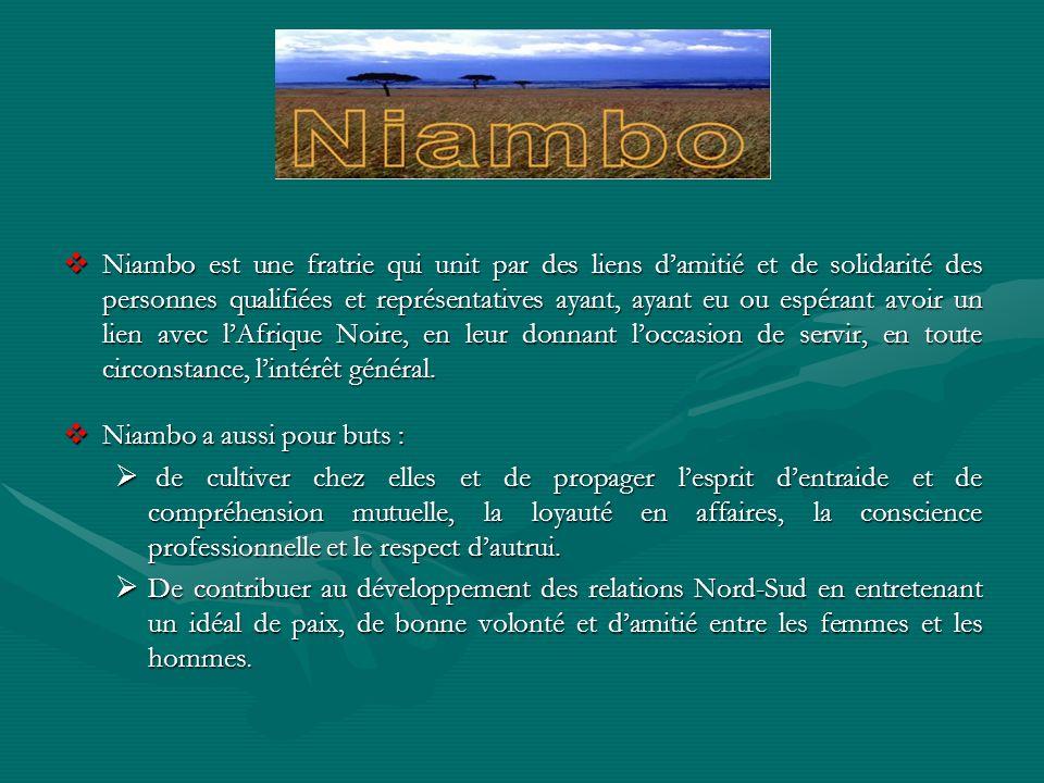 Niambo est une fratrie qui unit par des liens d'amitié et de solidarité des personnes qualifiées et représentatives ayant, ayant eu ou espérant avoir un lien avec l'Afrique Noire, en leur donnant l'occasion de servir, en toute circonstance, l'intérêt général.