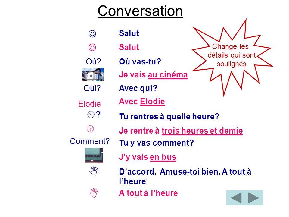 Conversation       Salut Salut Où Où vas-tu Je vais au cinéma