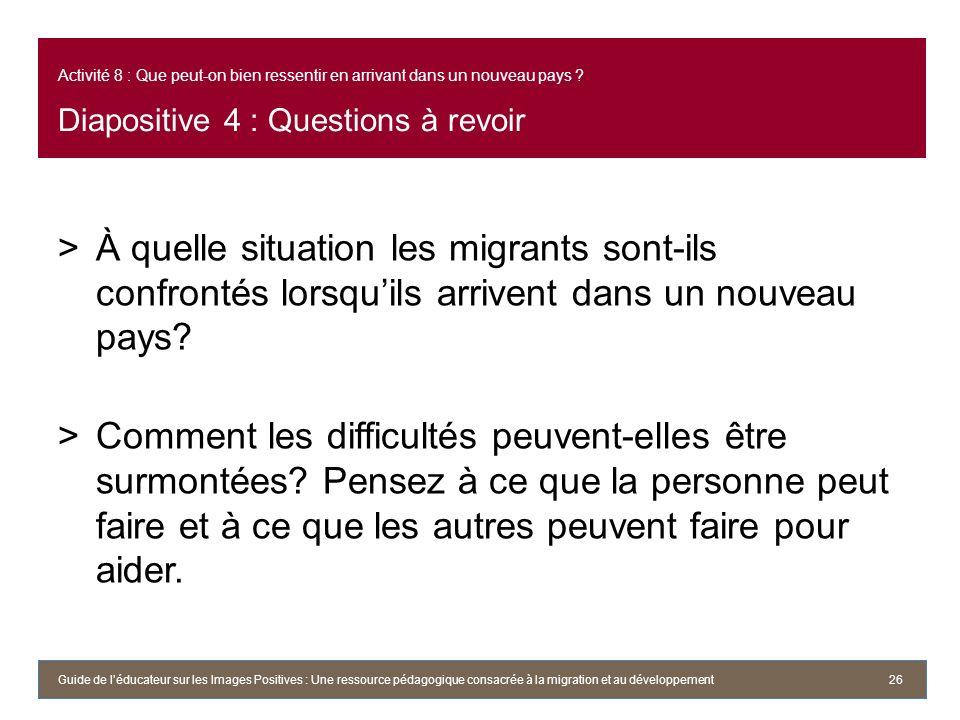 Activité 8 : Que peut-on bien ressentir en arrivant dans un nouveau pays Diapositive 4 : Questions à revoir