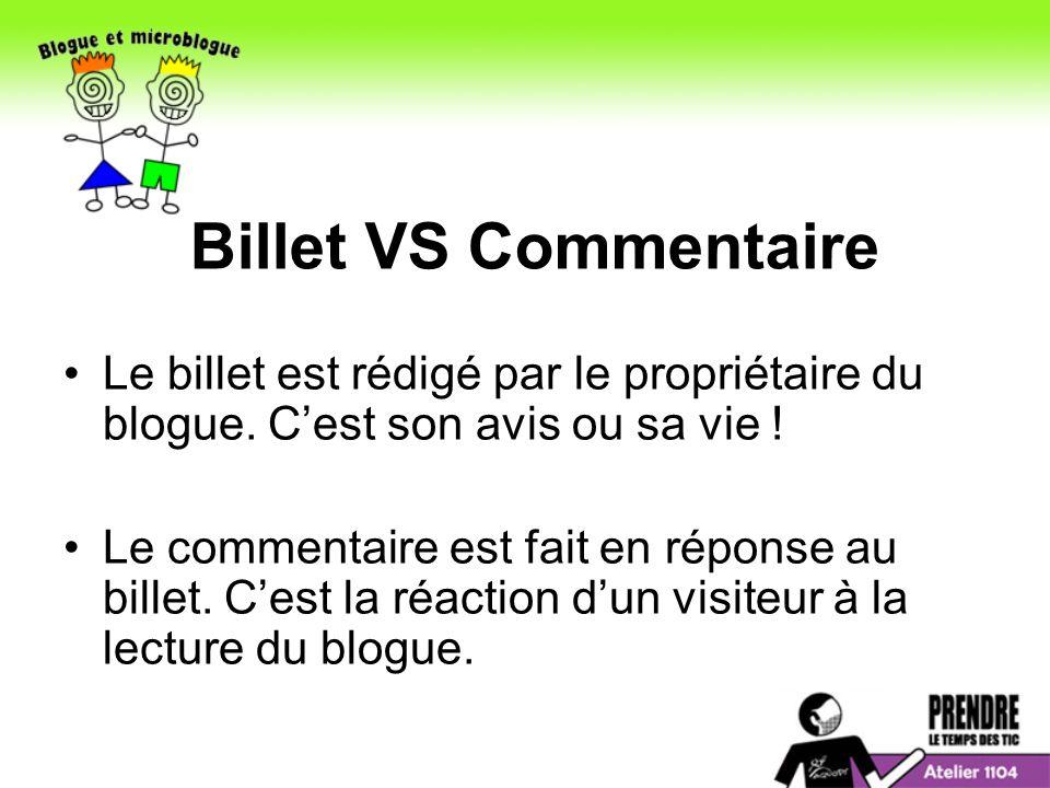Billet VS Commentaire Le billet est rédigé par le propriétaire du blogue. C'est son avis ou sa vie !