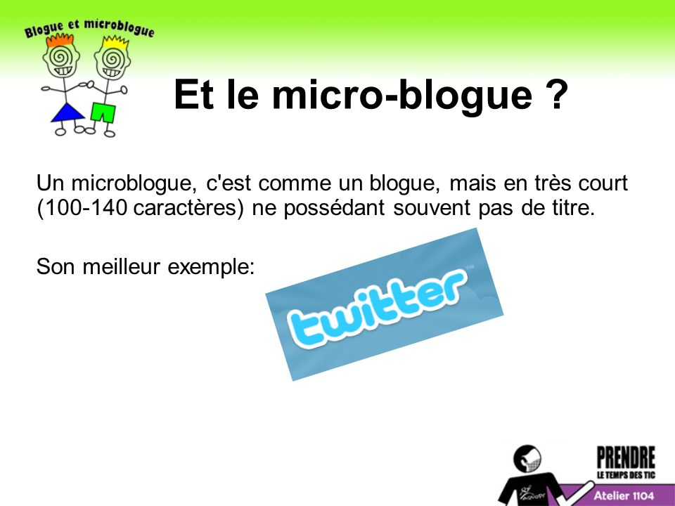 Et le micro-blogue Un microblogue, c est comme un blogue, mais en très court (100-140 caractères) ne possédant souvent pas de titre.