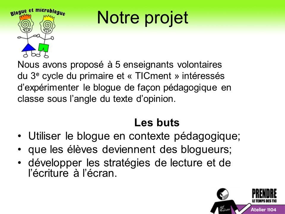 Notre projet Les buts Utiliser le blogue en contexte pédagogique;