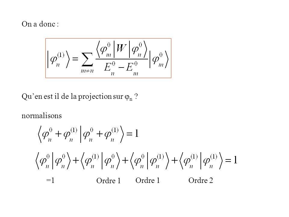 On a donc : Qu'en est il de la projection sur jn normalisons =1 Ordre 1 Ordre 1 Ordre 2