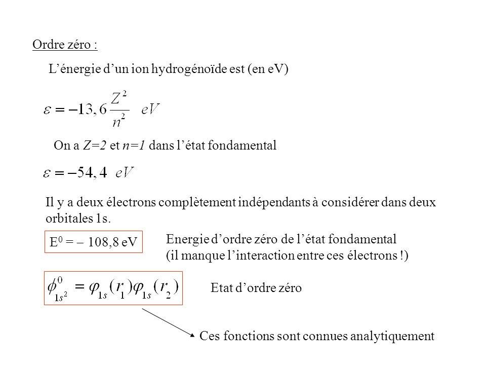 Ordre zéro : L'énergie d'un ion hydrogénoïde est (en eV) On a Z=2 et n=1 dans l'état fondamental.