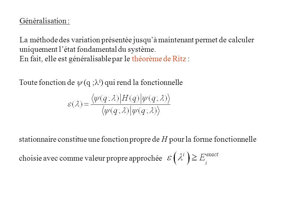 Généralisation : La méthode des variation présentée jusqu'à maintenant permet de calculer uniquement l'état fondamental du système.