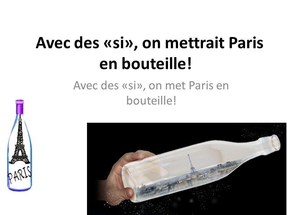 Avec des «si», on mettrait Paris en bouteille!