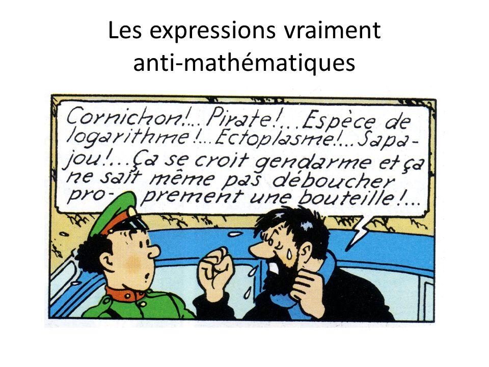 Les expressions vraiment anti-mathématiques