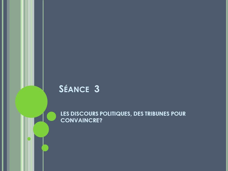 Séance 3 LES DISCOURS POLITIQUES, DES TRIBUNES POUR CONVAINCRE