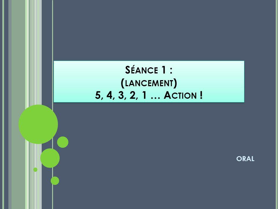 Séance 1 : (lancement) 5, 4, 3, 2, 1 … Action !