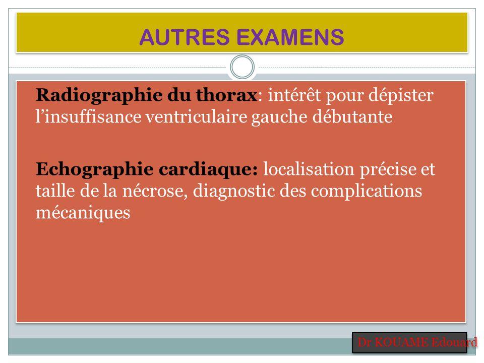 AUTRES EXAMENS Radiographie du thorax: intérêt pour dépister l'insuffisance ventriculaire gauche débutante.