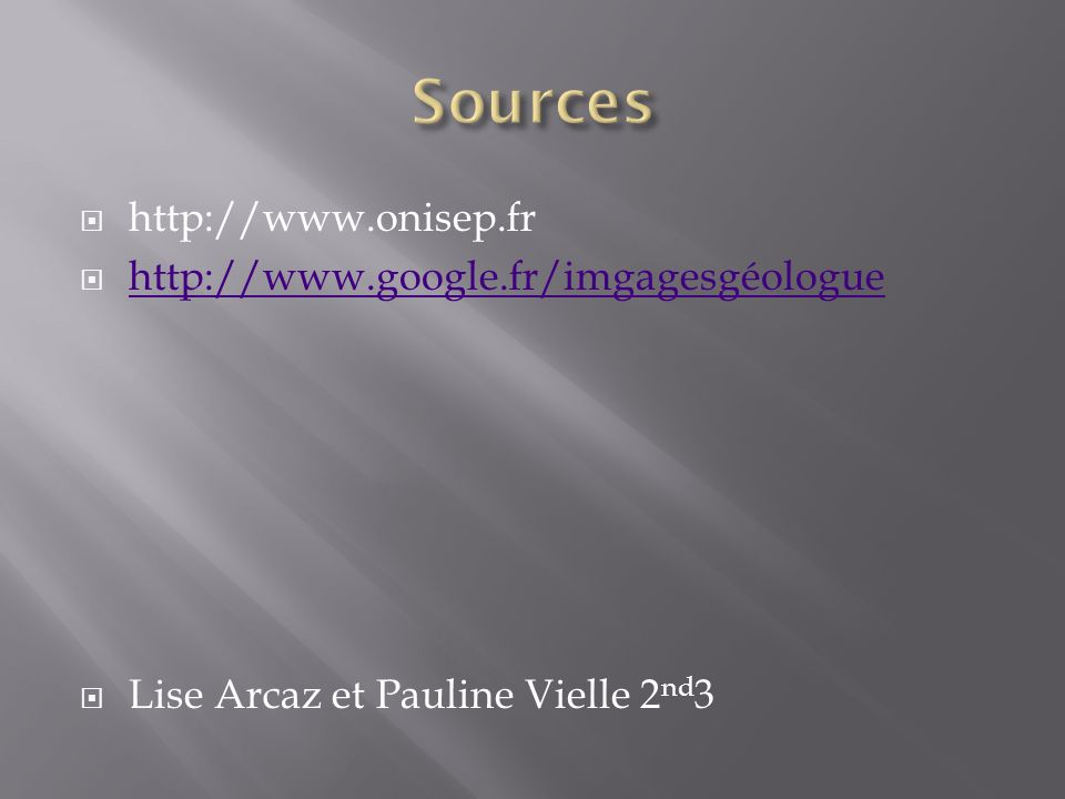 Sources http://www.onisep.fr http://www.google.fr/imgagesgéologue