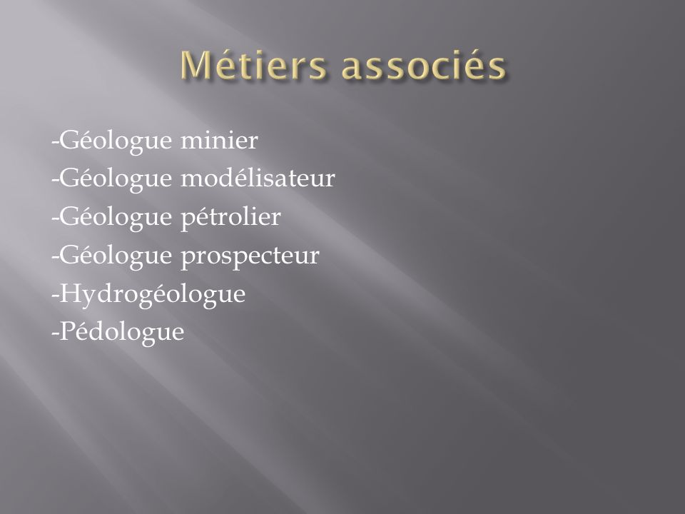 Métiers associés -Géologue minier -Géologue modélisateur