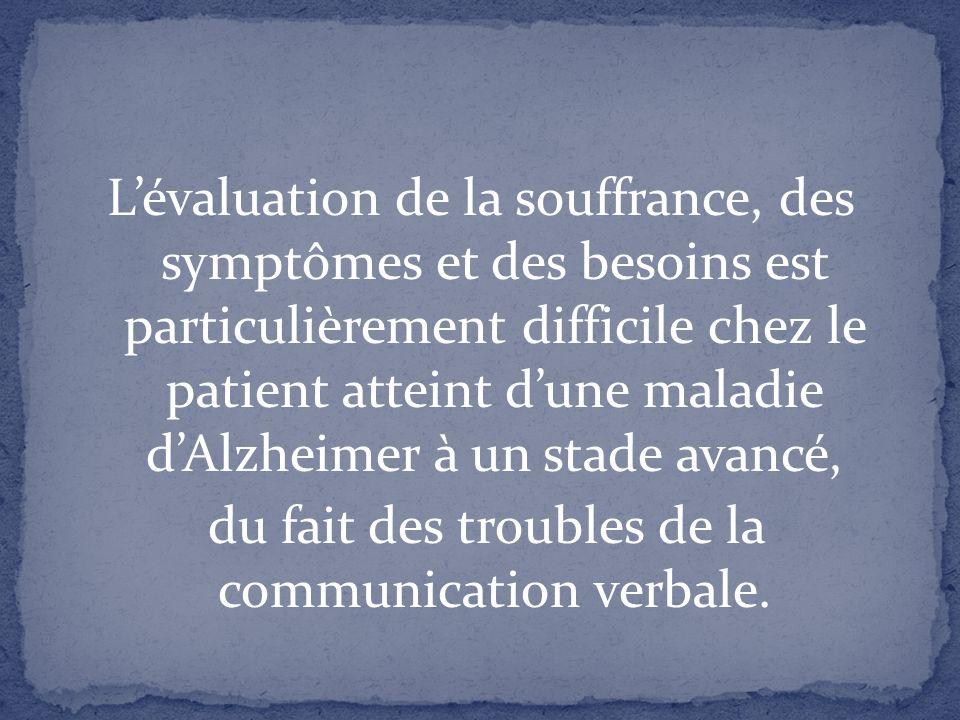L'évaluation de la souffrance, des symptômes et des besoins est particulièrement difficile chez le patient atteint d'une maladie d'Alzheimer à un stade avancé, du fait des troubles de la communication verbale.