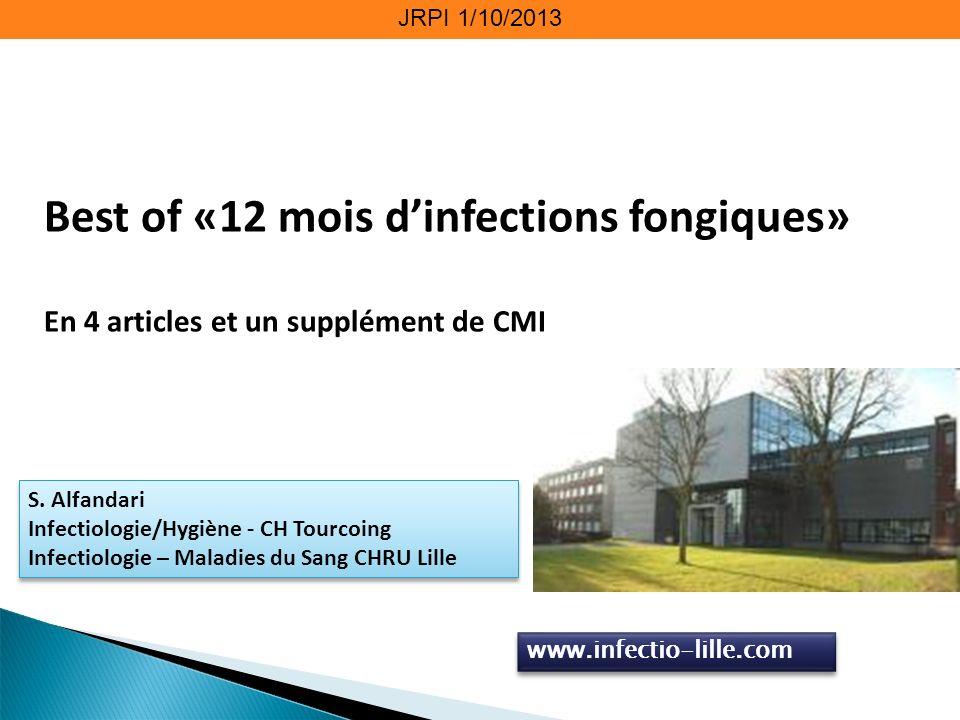 JRPI 1/10/2013 Best of «12 mois d'infections fongiques» En 4 articles et un supplément de CMI. S. Alfandari.