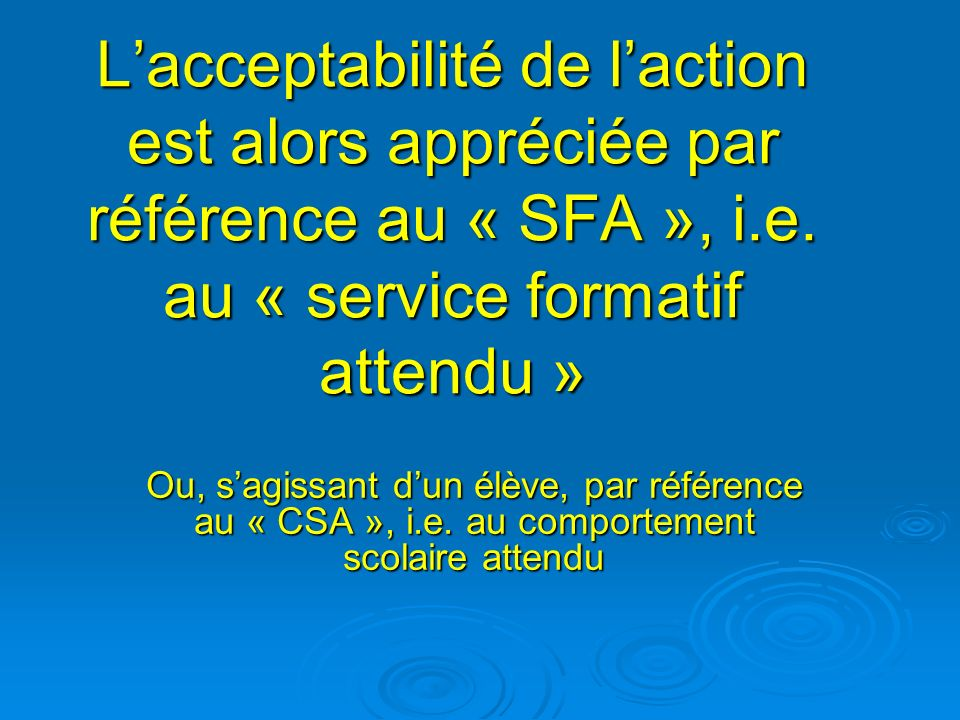 L'acceptabilité de l'action est alors appréciée par référence au « SFA », i.e. au « service formatif attendu »