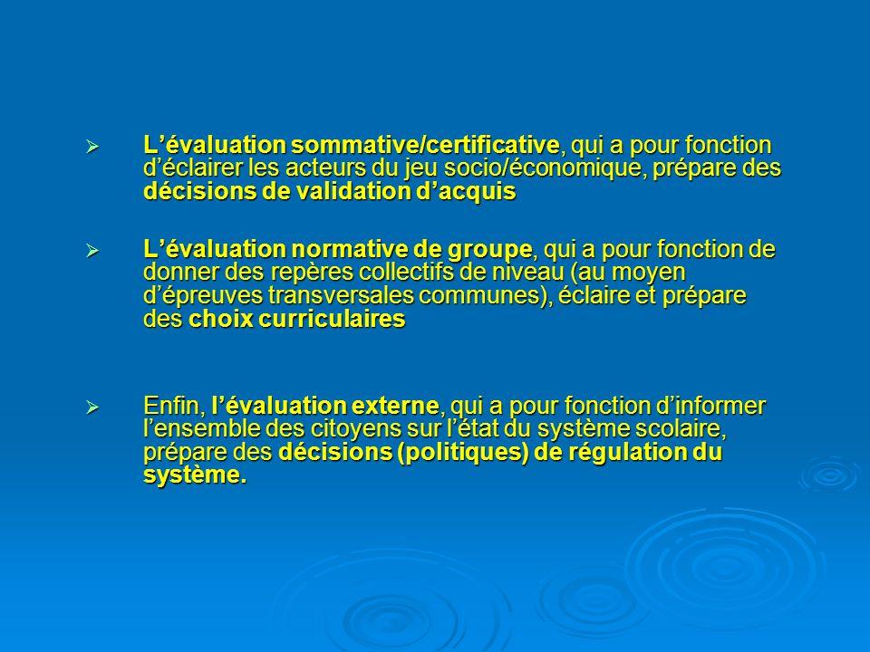 L'évaluation sommative/certificative, qui a pour fonction d'éclairer les acteurs du jeu socio/économique, prépare des décisions de validation d'acquis