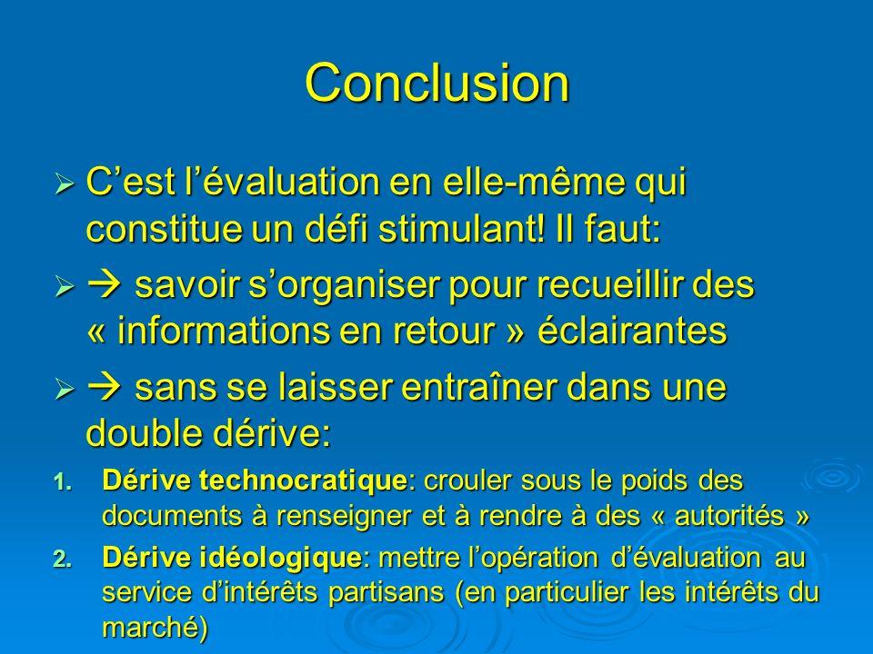 Conclusion C'est l'évaluation en elle-même qui constitue un défi stimulant! Il faut:
