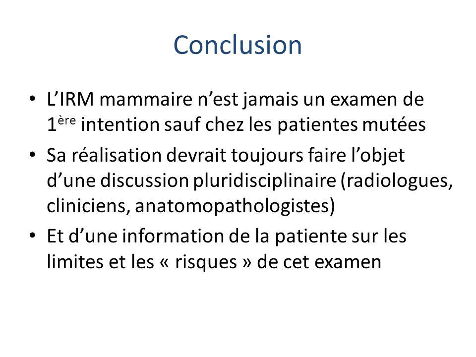 Conclusion L'IRM mammaire n'est jamais un examen de 1ère intention sauf chez les patientes mutées.