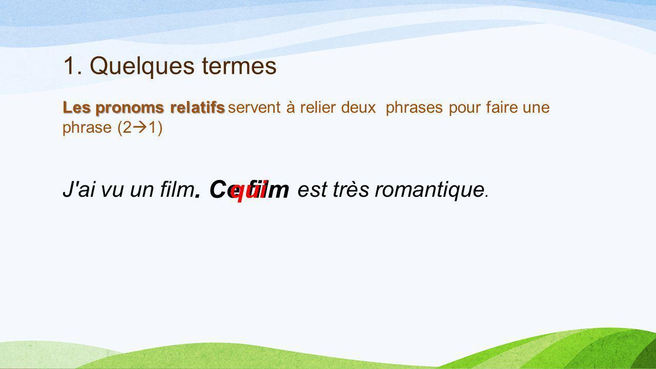1. Quelques termes . Ce film qui J ai vu un film est très romantique.