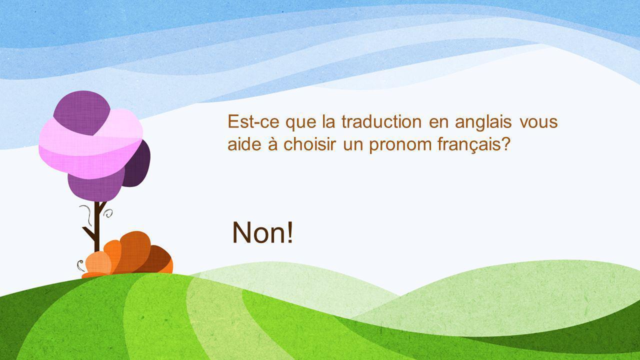 Est-ce que la traduction en anglais vous aide à choisir un pronom français