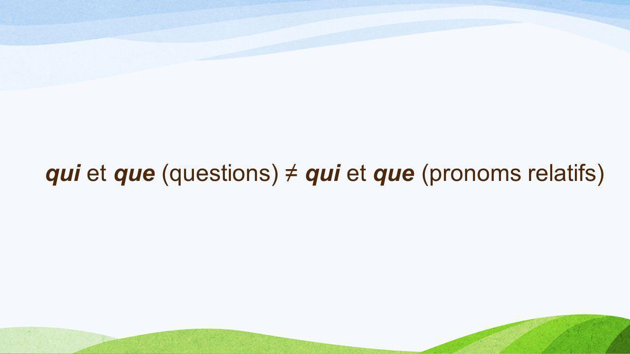 qui et que (questions) ≠ qui et que (pronoms relatifs)