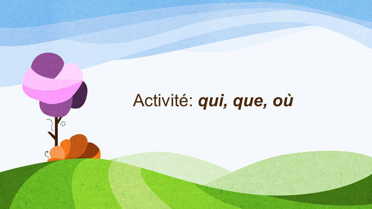 Activité: qui, que, où