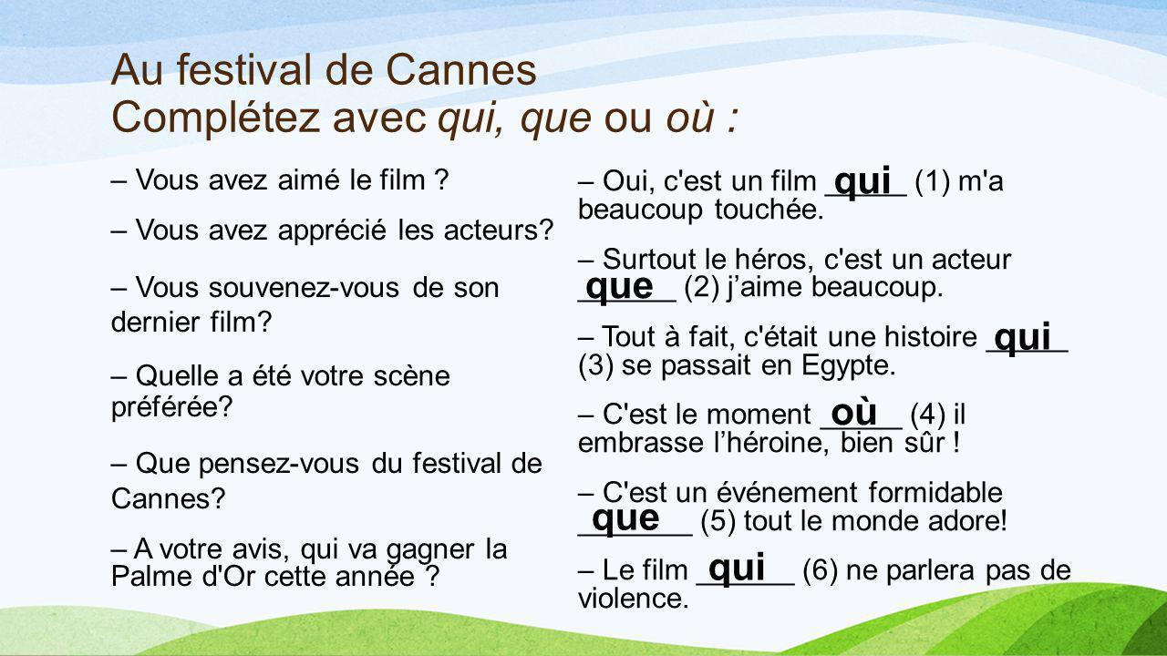 Au festival de Cannes Complétez avec qui, que ou où :