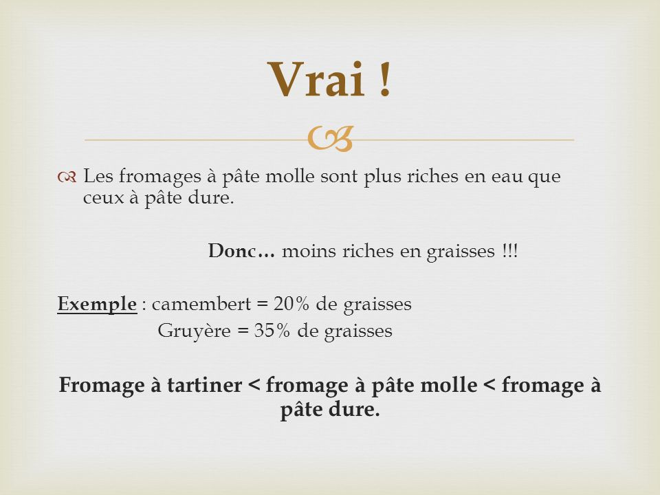 Fromage à tartiner < fromage à pâte molle < fromage à pâte dure.