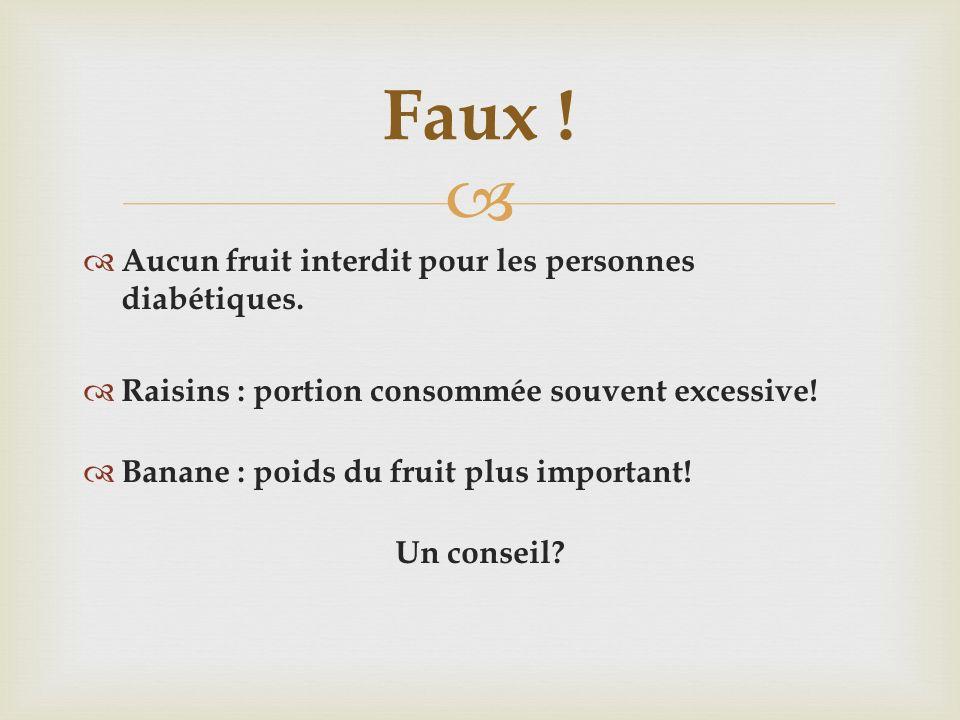 Faux ! Aucun fruit interdit pour les personnes diabétiques.