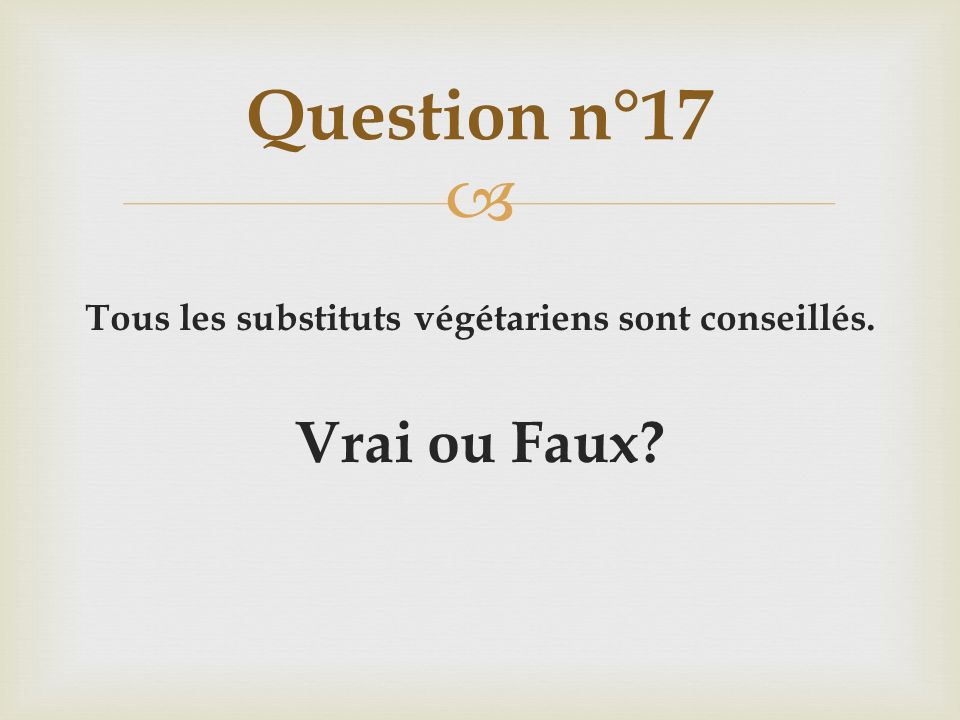 Tous les substituts végétariens sont conseillés.